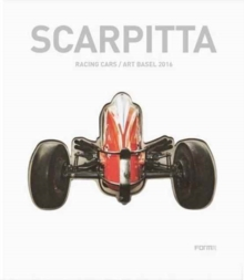 Scarpitta: Racing Cars/ Art Basel, Hardback Book