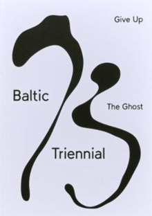 BALTIC TRIENNIAL 13 - GIVE UP THE GHOST, Paperback / softback Book