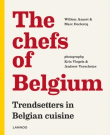 The Chefs of Belgium : Trendsetters in Belgian Cuisine, Paperback Book
