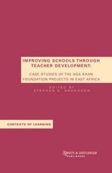 Improving Schools through Teacher Development : Case Studies of the Aga Khan Foundation Projects in East Africa, Hardback Book