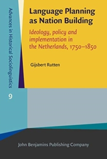 Language Planning as Nation Building : Ideology, policy and implementation in the Netherlands, 1750-1850, Hardback Book