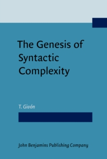 The Genesis of Syntactic Complexity : Diachrony, ontogeny, neuro-cognition, evolution, PDF eBook
