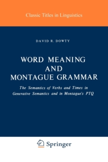 Word Meaning and Montague Grammar : The Semantics of Verbs and Times in Generative Semantics and in Montague's PTQ, Paperback / softback Book