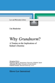 Why Grundnorm? : A Treatise on the Implications of Kelsen's Doctrine, Hardback Book