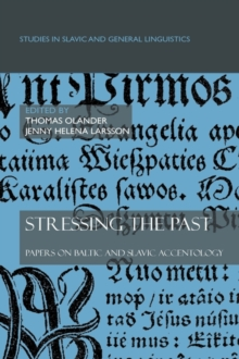 Stressing the Past : Papers on Baltic and Slavic Accentology, Hardback Book