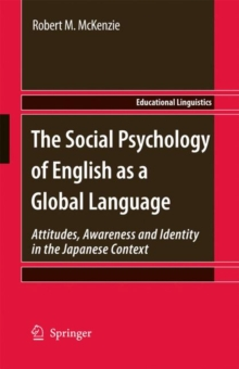 The Social Psychology of English as a Global Language : Attitudes, Awareness and Identity in the Japanese Context, Hardback Book