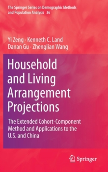Household and Living Arrangement Projections : The Extended Cohort-component Method and Applications to the U.S. and China, Hardback Book