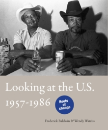 Frederick Baldwin / Wendy Watriss : Looking at the U.S.: 1957-1986, Hardback Book