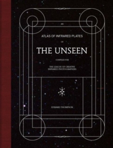 Edward Thompson: The Unseen : An Atlas of Infrared Plates, Hardback Book