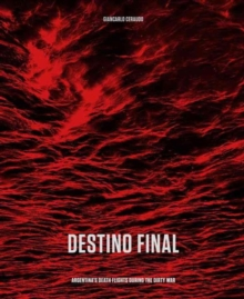 Destino Final : Argentina's Death Flights during the Dirty War, Hardback Book