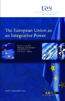 The European Union as an Integrative Power : Assessing the EU's 'Effective Multilateralism' with NATO and the United Nations, Paperback Book