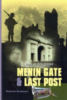 Menin Gate and Last Post : Ypres as Holy Ground, Paperback Book