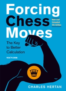 Forcing Chess Moves : The Key to Better Calculation, Paperback / softback Book