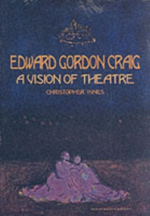 Edward Gordon Craig : A Vision of Theatre, Paperback Book