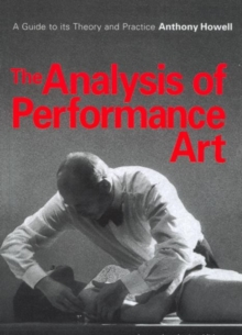 The Analysis of Performance Art : A Guide to its Theory and Practice, Paperback Book