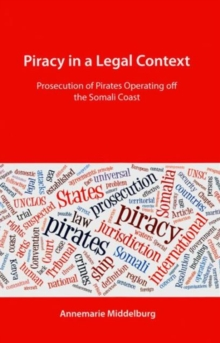 Piracy in a Legal Context : Prosecution of Pirates Operating Off the Somali Coast, Paperback Book