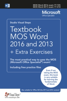 Textbook MOS Word 2016 and 2013 + Extra Exercises : The most practical way to pass the MOS (Microsoft Office Specialist) exam!, Paperback / softback Book