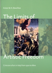 The Limits of Artistic Freedom : Criticism of Art in Italy from 1500 to 1800, Paperback / softback Book