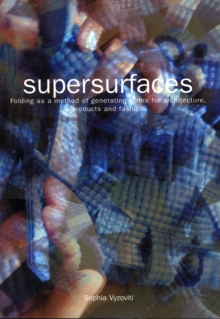 Supersurfaces : Folding as a Method of Generating Forms for Architecture, Products and Fashion, Paperback Book