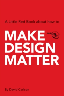 Make Design Matter : A Little Red Book about How to.., Paperback Book