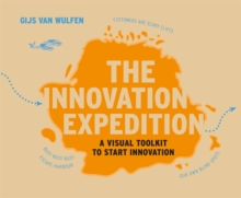 Innovation Expedition : A Visual Toolkit to Start Innovation, Paperback / softback Book