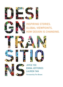 Design Transitions : Inspiring Stories. Global Viewpoints. How Design is Changing., Paperback / softback Book