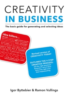 Creativity in Business : The basic guide for idea generation and selection, Paperback Book