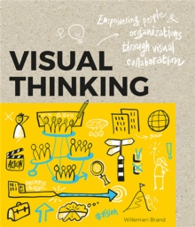 Visual Thinking : Empowering People & Organizations through Visual Collaboration, Paperback / softback Book