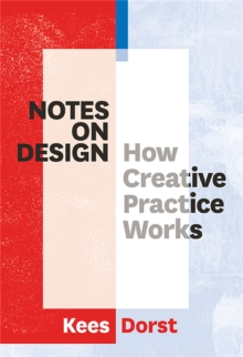 Notes on Design : How Creative Practice Works, Paperback / softback Book