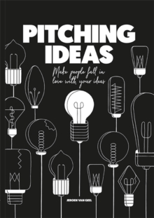 Pitching Ideas : Make People Fall in Love with your Ideas, Hardback Book