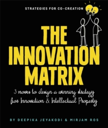 Intelligent Innovation : Three Moves to Design a Winning Strategy for Innovation and Intellectual Property, Paperback / softback Book