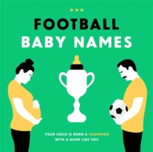 Football Baby Names : Your Child is Born a Champion with a Name Like This, Hardback Book