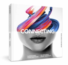 Connecting : Harness Your Emotions to Enhance Your Creativity, Paperback / softback Book