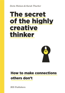 Secret of the Highly Creative Thinker : How to Make Connections Other Don't, Paperback / softback Book