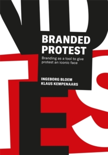 Branded Protest : The Power of Branding and its Influence on Protest Movements, Paperback / softback Book