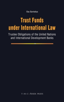 Trust Funds under International Law : Trustee Obligations of the United Nations and International Development Banks, Hardback Book