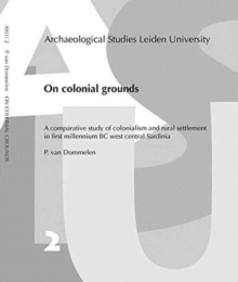 On Colonial Grounds : A comparative study of colonialism and rural settlement in first millennium BC west central Sardinia, Paperback Book