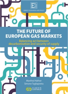 Energy Scenarios and Policy, Volume I: The future of European Gas Markets : Balancing act between decarbonisation and security of supply, Hardback Book