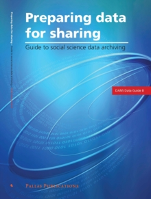 Preparing Data for Sharing : Guide to Social Science Data Archiving, Paperback Book