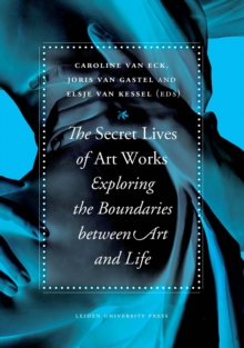 The Secret Lives of Artworks : Exploring the Boundaries Between Art and Life, Paperback Book