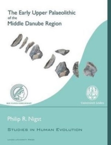 The Early Upper Palaeolithic of the Middle Danube Region, Paperback Book