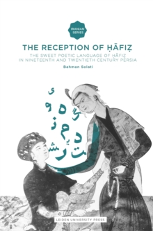 The Reception of Hafiz : The Sweet Poetic Language of Hafiz in Nineteenth and Twentieth Century Persia, Paperback Book