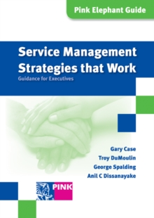 Service Management Strategies That Work : Guidance for Executives, Paperback Book
