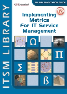 Implementing Metrics for IT Service Management : ITSM Library, an Implementation Guide Volume 3, Paperback / softback Book