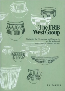 The TRB West Group : Studies in the Chronology and Geography of the Hunebeds and Tiefstich Pottery, Paperback Book