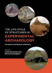 The Life Cycle of Structures in Experimental Archaeology : An Object Biography Approach, Paperback / softback Book