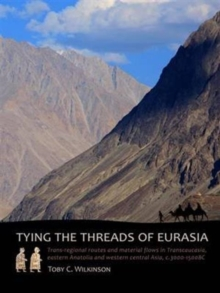 Tying the Threads of Eurasia : Trans-Regional Routes and Material Flows in Transcaucasia, Eastern Anatolia and Western Central Asia, c.3000-1500BC, Hardback Book
