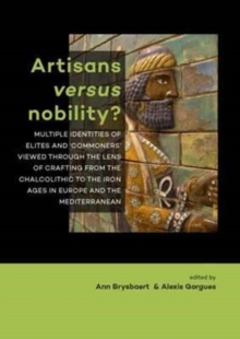 Artisans versus nobility? : Multiple identities of elites and `commoners' viewed through the lens of crafting from the Chalcolithic to the Iron Ages in Europe and the Mediterranean, Paperback Book