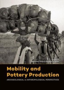 Mobility and Pottery Production : Archaeological and Anthropological Perspectives, Paperback / softback Book