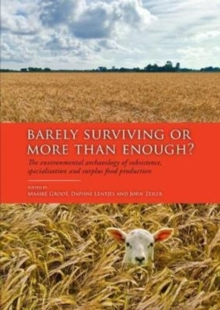 Barely Surviving or More than Enough? : The environmental archaeology of subsistence, specialisation and surplus food production, Hardback Book